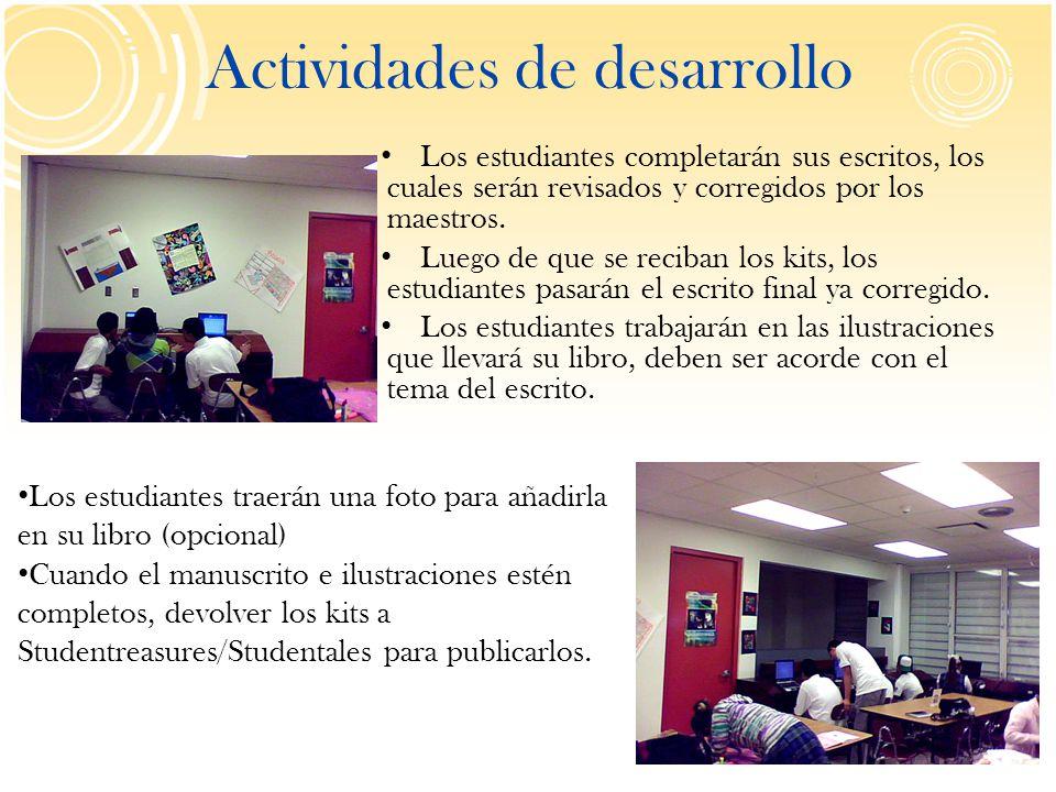 Actividades de desarrollo Los estudiantes completarán sus escritos, los cuales serán revisados y corregidos por los maestros. Luego de que se reciban