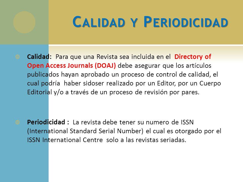 C ALIDAD Y P ERIODICIDAD Calidad: Para que una Revista sea incluida en el Directory of Open Access Journals (DOAJ) debe asegurar que los artículos pub