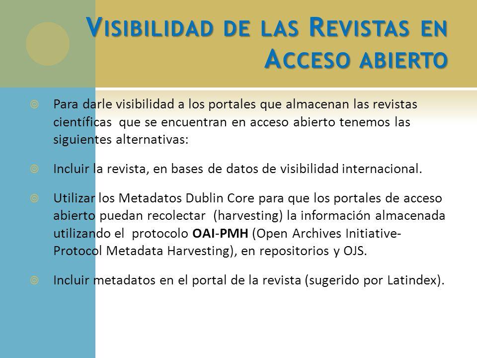 V ISIBILIDAD DE LAS R EVISTAS EN A CCESO ABIERTO Para darle visibilidad a los portales que almacenan las revistas científicas que se encuentran en acc