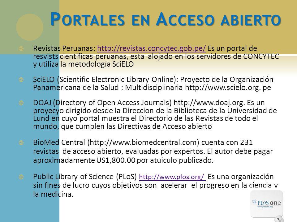 P ORTALES EN A CCESO ABIERTO Revistas Peruanas: http://revistas.concytec.gob.pe/ Es un portal de resvists cientificas peruanas, esta alojado en los se