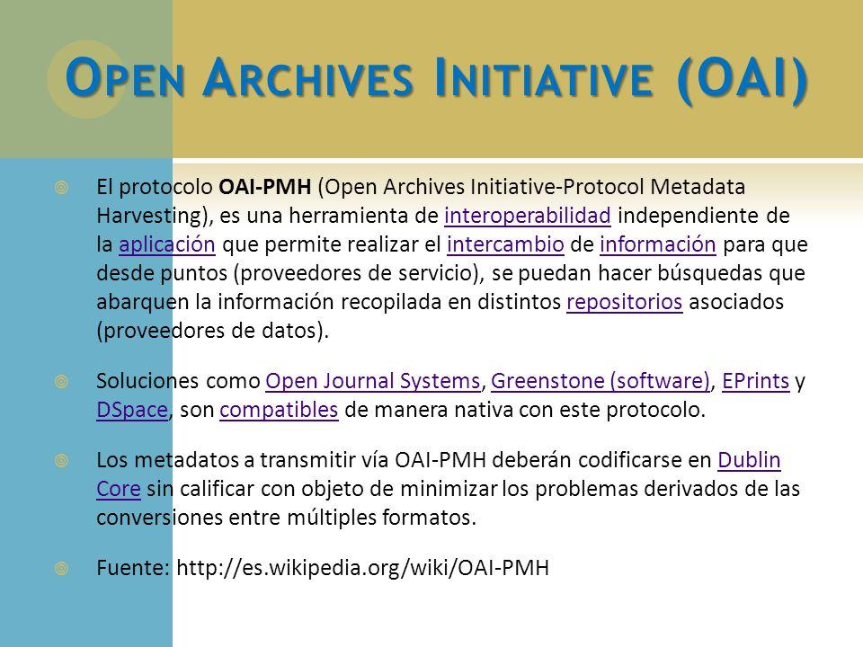 O PEN A RCHIVES I NITIATIVE (OAI) El protocolo OAI-PMH (Open Archives Initiative-Protocol Metadata Harvesting), es una herramienta de interoperabilida