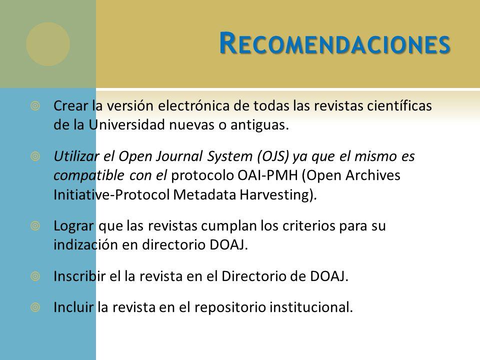 R ECOMENDACIONES Crear la versión electrónica de todas las revistas científicas de la Universidad nuevas o antiguas. Utilizar el Open Journal System (