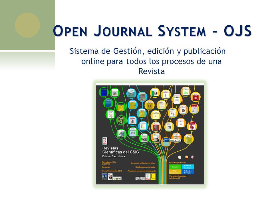 O PEN J OURNAL S YSTEM - OJS Sistema de Gestión, edición y publicación online para todos los procesos de una Revista