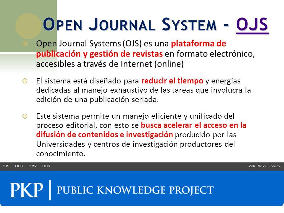 O PEN J OURNAL S YSTEM - OJS OJS Open Journal Systems (OJS) es una plataforma de publicación y gestión de revistas en formato electrónico, accesibles