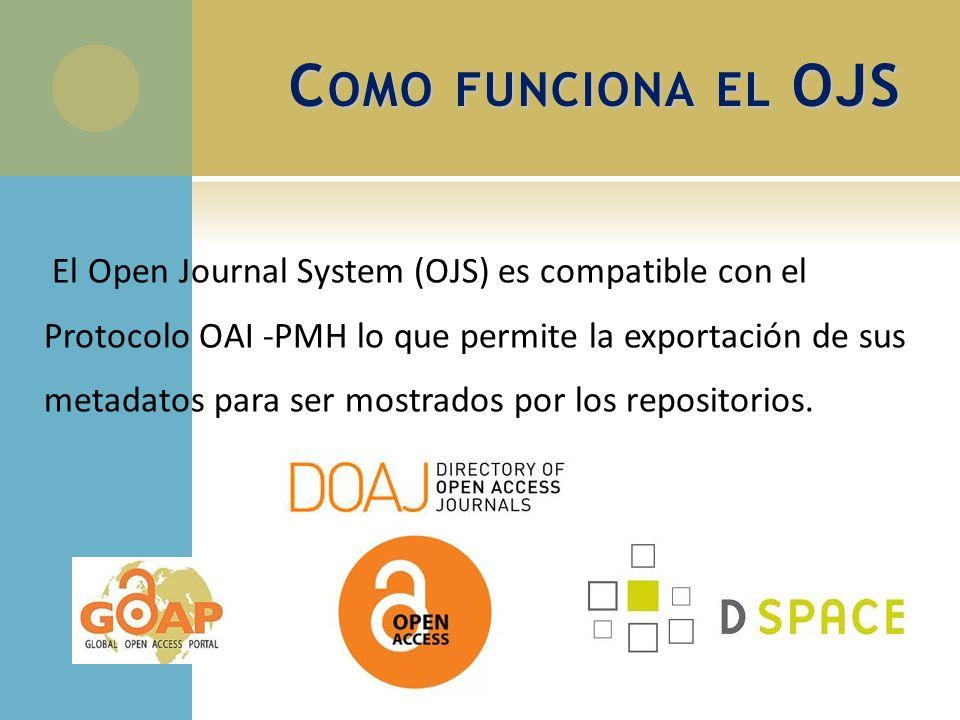 El Open Journal System (OJS) es compatible con el Protocolo OAI -PMH lo que permite la exportación de sus metadatos para ser mostrados por los reposit