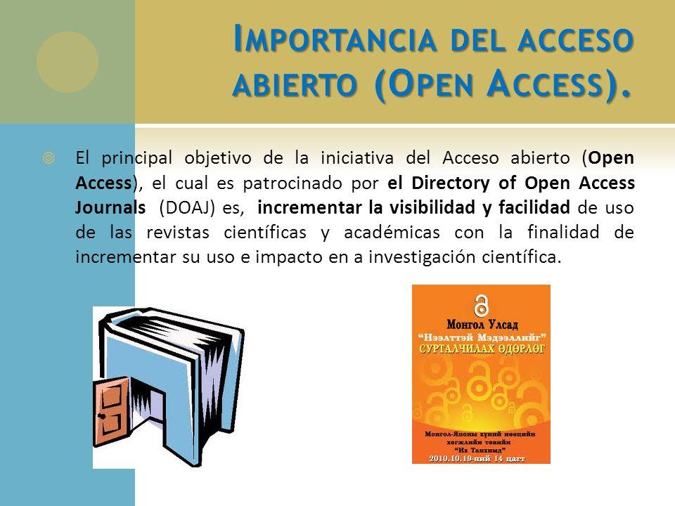I MPORTANCIA DEL ACCESO ABIERTO (O PEN A CCESS ). El principal objetivo de la iniciativa del Acceso abierto (Open Access), el cual es patrocinado por