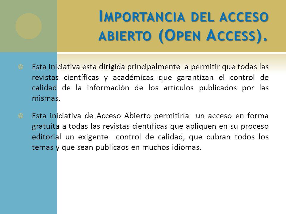 I MPORTANCIA DEL ACCESO ABIERTO (O PEN A CCESS ). Esta iniciativa esta dirigida principalmente a permitir que todas las revistas científicas y académi