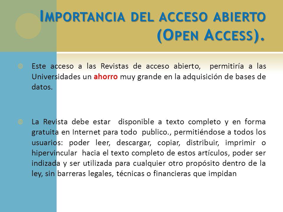 I MPORTANCIA DEL ACCESO ABIERTO (O PEN A CCESS ). Este acceso a las Revistas de acceso abierto, permitiría a las Universidades un ahorro muy grande en
