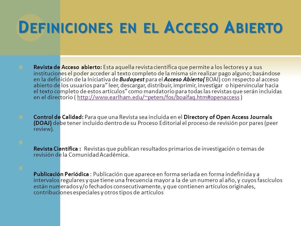 D EFINICIONES EN EL A CCESO A BIERTO Revista de Acceso abierto: Esta aquella revista científica que permite a los lectores y a sus instituciones el po