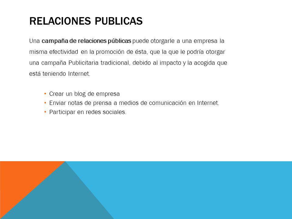 RELACIONES PUBLICAS Una campaña de relaciones públicas puede otorgarle a una empresa la misma efectividad en la promoción de ésta, que la que le podrí
