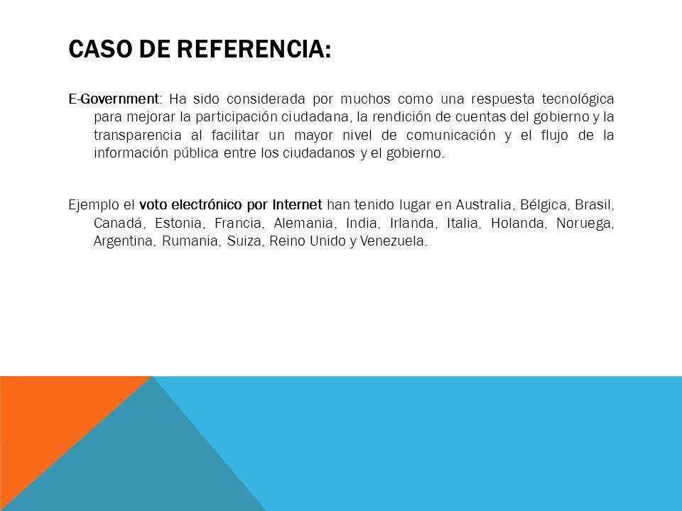 CASO DE REFERENCIA: E-Government: Ha sido considerada por muchos como una respuesta tecnológica para mejorar la participación ciudadana, la rendición