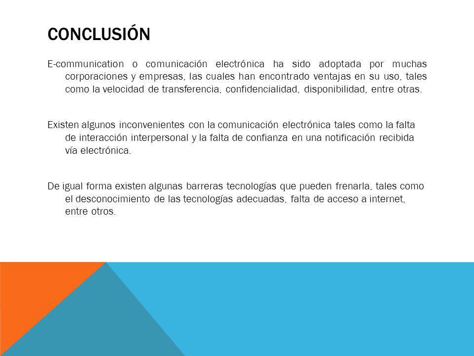 CONCLUSIÓN E-communication o comunicación electrónica ha sido adoptada por muchas corporaciones y empresas, las cuales han encontrado ventajas en su u