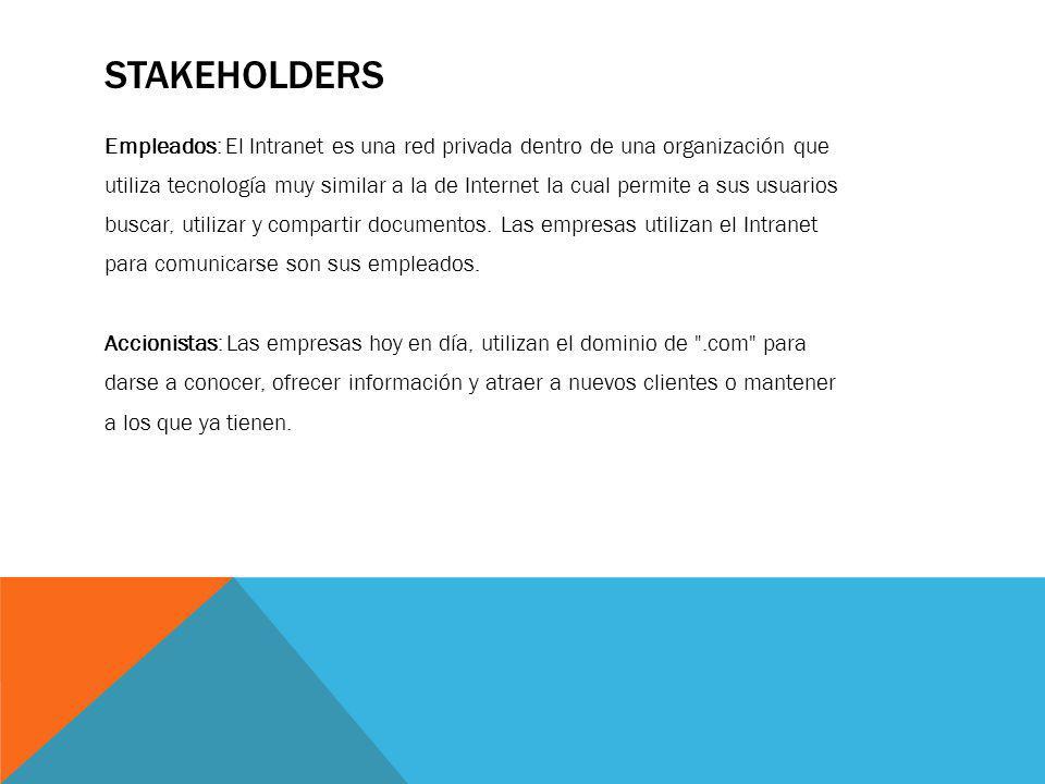 STAKEHOLDERS Empleados: El Intranet es una red privada dentro de una organización que utiliza tecnología muy similar a la de Internet la cual permite