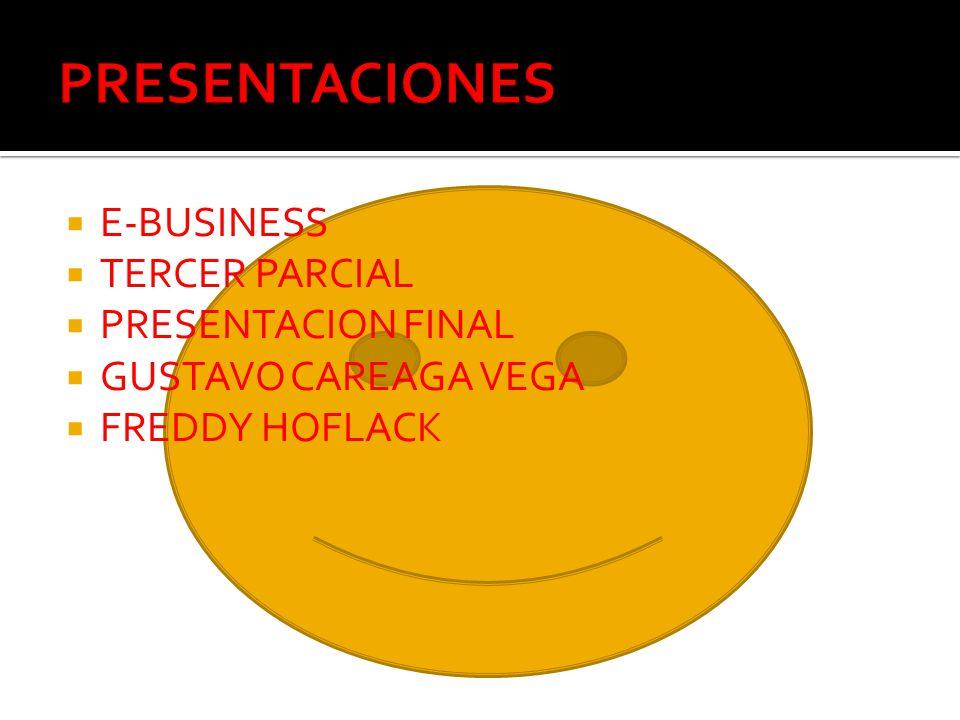 E-BUSINESS TERCER PARCIAL PRESENTACION FINAL GUSTAVO CAREAGA VEGA FREDDY HOFLACK