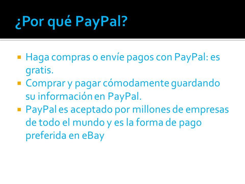 Haga compras o envíe pagos con PayPal: es gratis.
