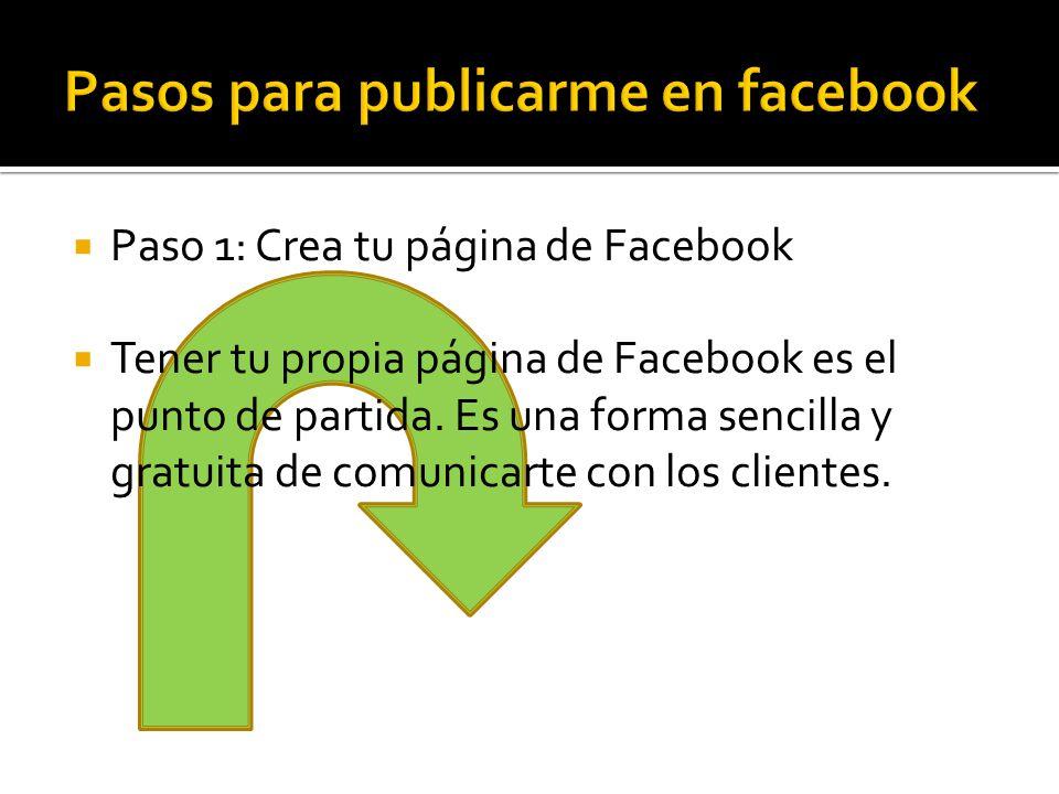 Paso 1: Crea tu página de Facebook Tener tu propia página de Facebook es el punto de partida.