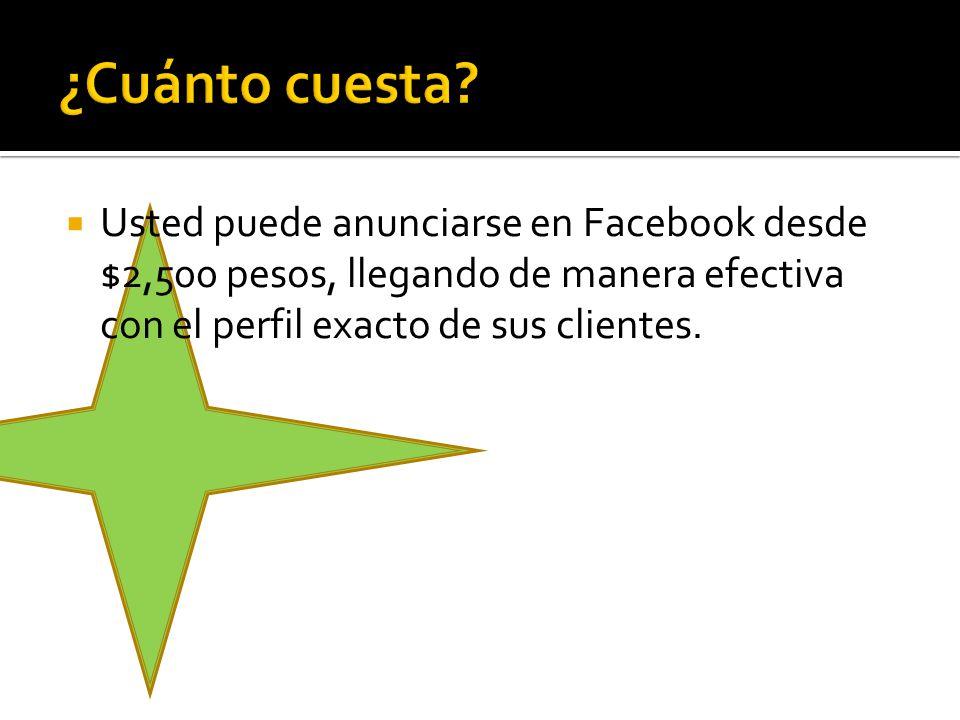Usted puede anunciarse en Facebook desde $2,500 pesos, llegando de manera efectiva con el perfil exacto de sus clientes.