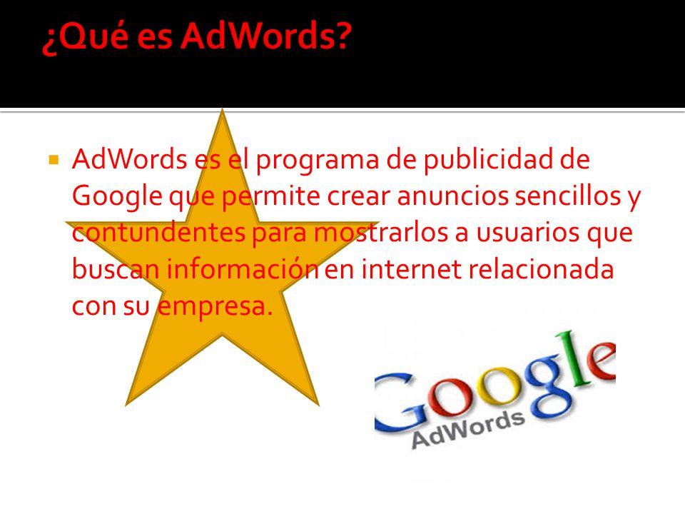 AdWords es el programa de publicidad de Google que permite crear anuncios sencillos y contundentes para mostrarlos a usuarios que buscan información en internet relacionada con su empresa.
