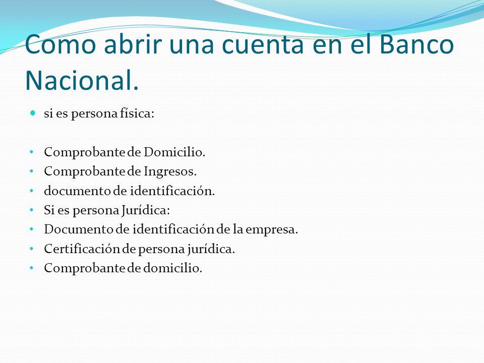 Como abrir una cuenta en el Banco Nacional. si es persona física: Comprobante de Domicilio.