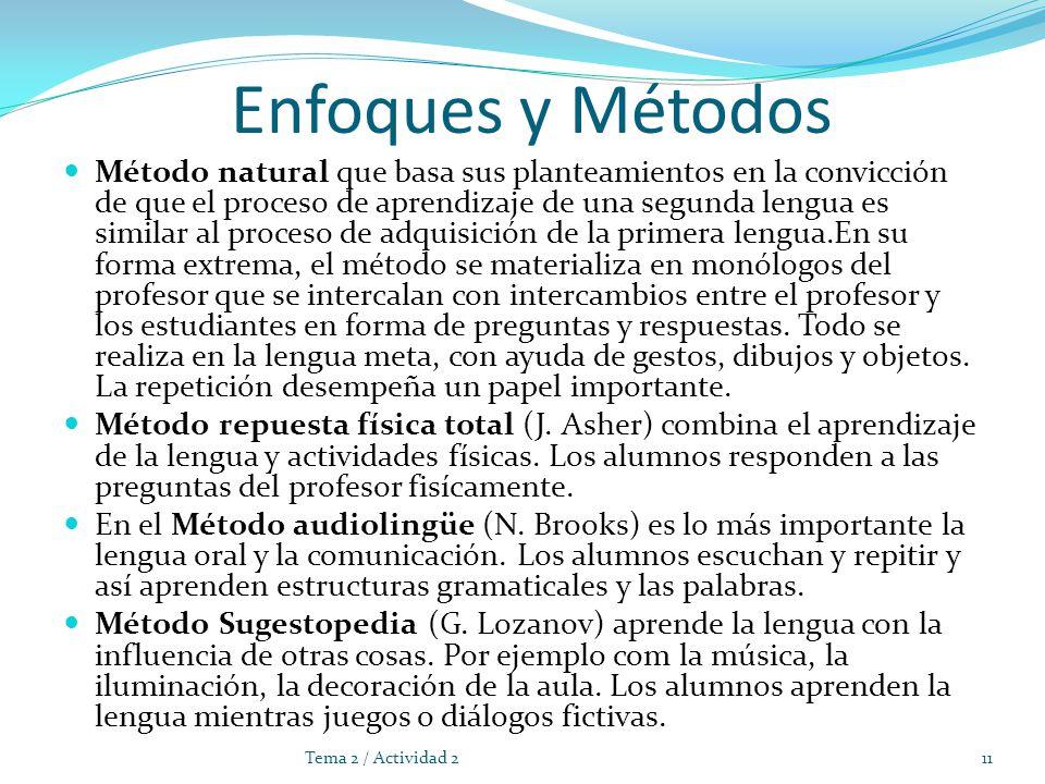 Enfoques y Métodos Método natural que basa sus planteamientos en la convicción de que el proceso de aprendizaje de una segunda lengua es similar al pr