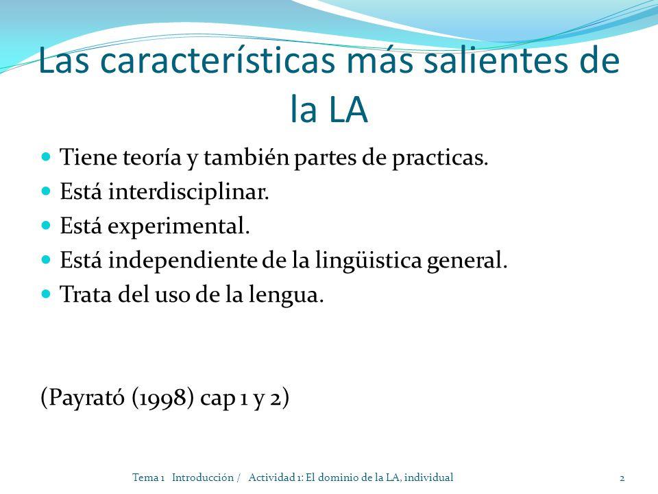 Las características más salientes de la LA Tiene teoría y también partes de practicas. Está interdisciplinar. Está experimental. Está independiente de
