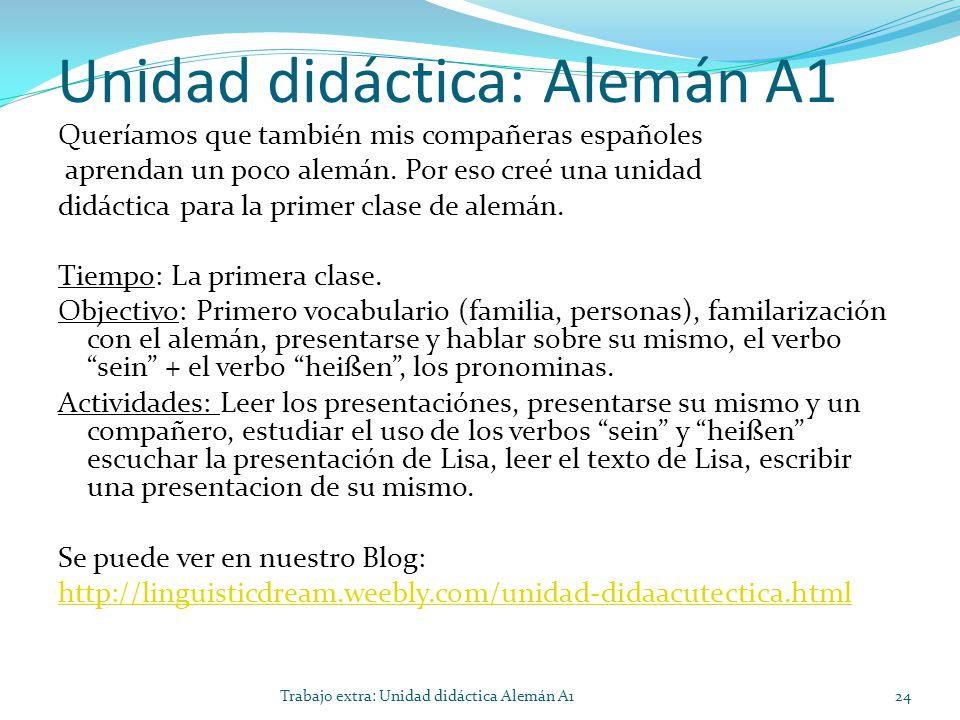 Unidad didáctica: Alemán A1 Queríamos que también mis compañeras españoles aprendan un poco alemán. Por eso creé una unidad didáctica para la primer c