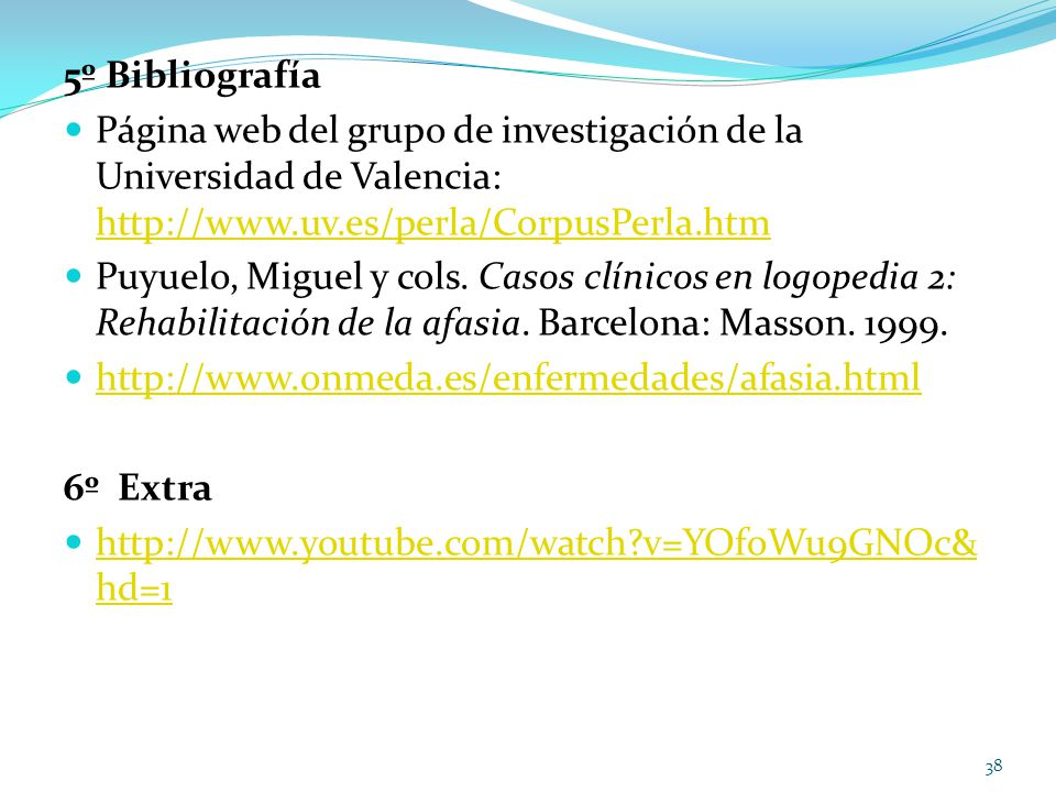 5º Bibliografía Página web del grupo de investigación de la Universidad de Valencia: http://www.uv.es/perla/CorpusPerla.htm http://www.uv.es/perla/CorpusPerla.htm Puyuelo, Miguel y cols.