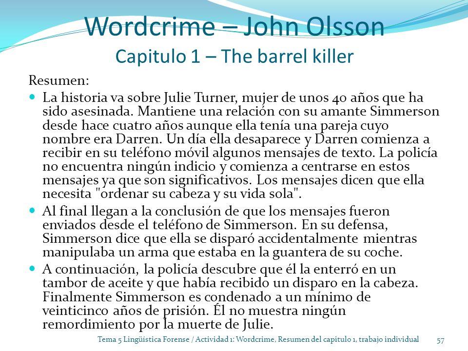 Wordcrime – John Olsson Capitulo 1 – The barrel killer Resumen: La historia va sobre Julie Turner, mujer de unos 40 años que ha sido asesinada.