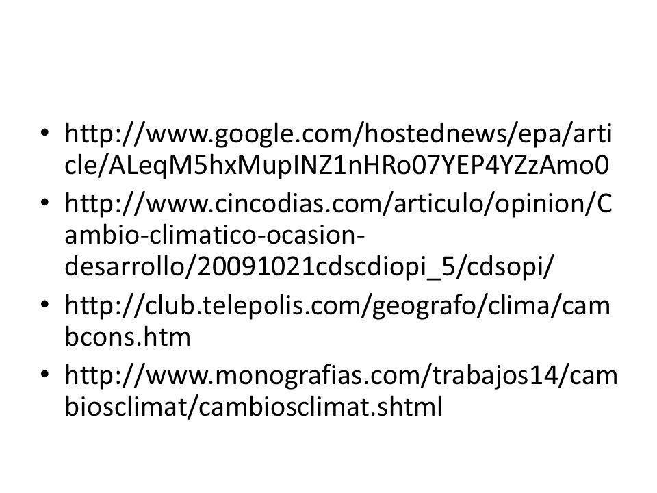 http://www.google.com/hostednews/epa/arti cle/ALeqM5hxMupINZ1nHRo07YEP4YZzAmo0 http://www.cincodias.com/articulo/opinion/C ambio-climatico-ocasion- de