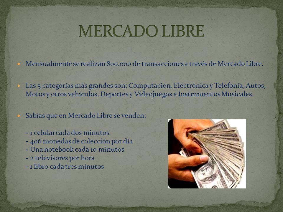 Mensualmente se realizan 800.000 de transacciones a través de Mercado Libre.