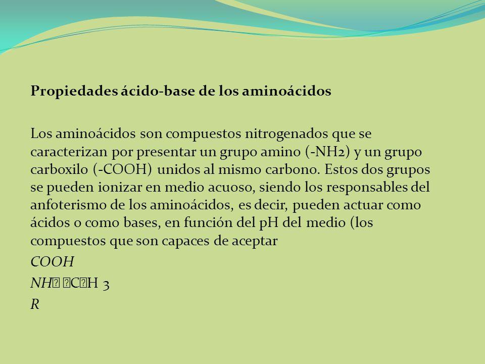 Propiedades ácido-base de los aminoácidos Los aminoácidos son compuestos nitrogenados que se caracterizan por presentar un grupo amino (-NH2) y un gru