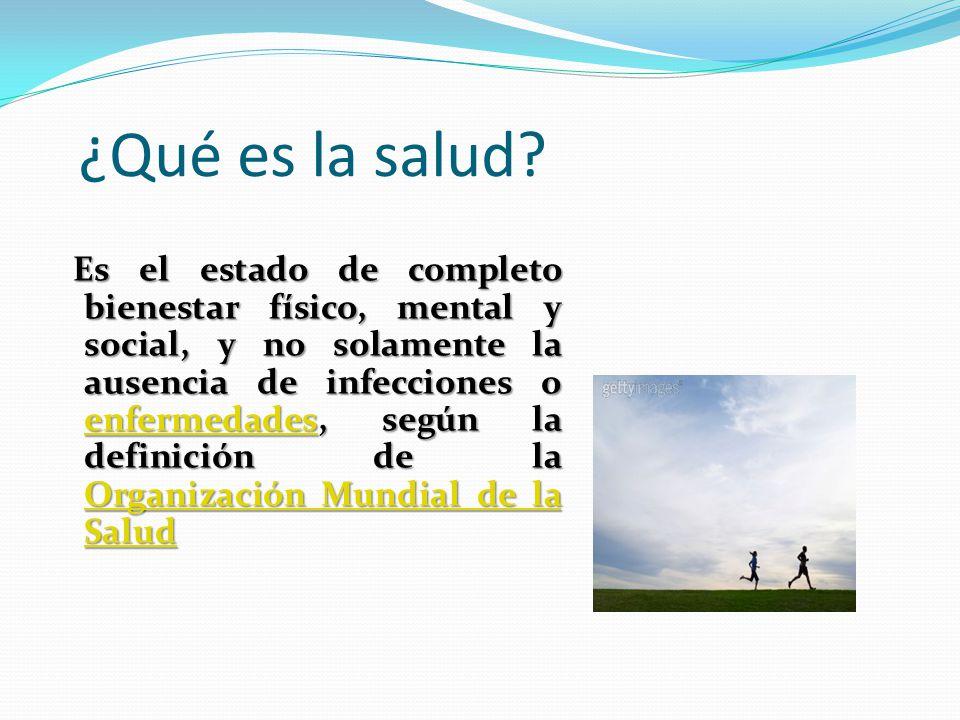 ¿Qué es la salud? Es el estado de completo bienestar físico, mental y social, y no solamente la ausencia de infecciones o enfermedades, según la defin