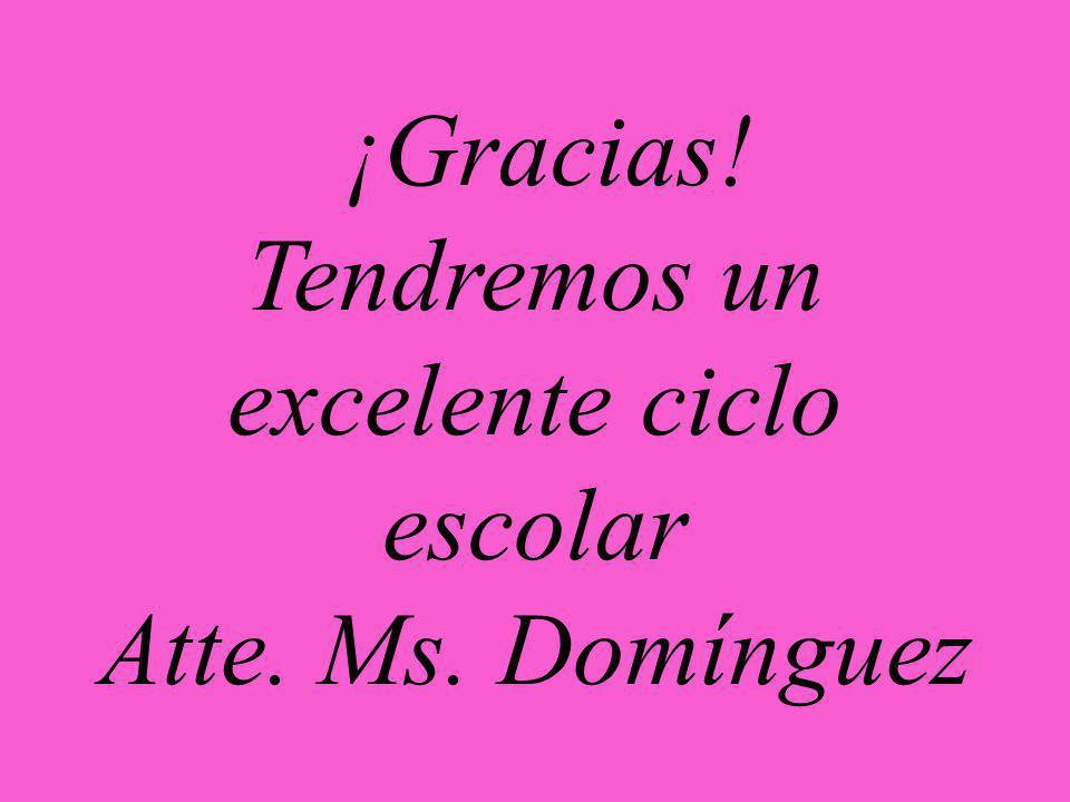 ¡Gracias! Tendremos un excelente ciclo escolar Atte. Ms. Domínguez