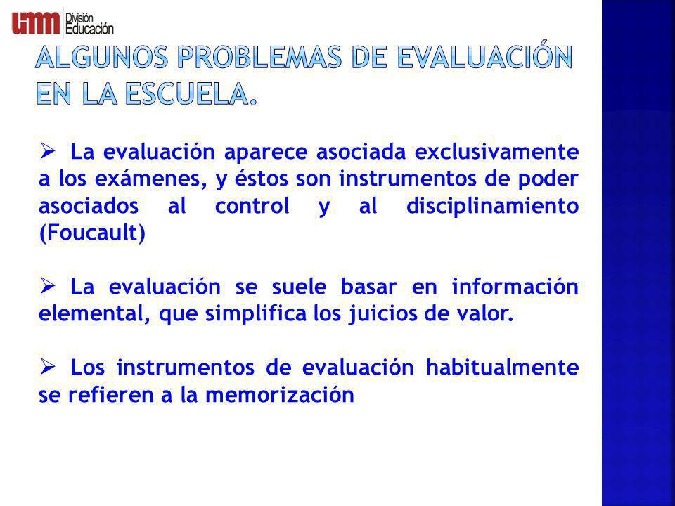 La evaluación aparece asociada exclusivamente a los exámenes, y éstos son instrumentos de poder asociados al control y al disciplinamiento (Foucault)