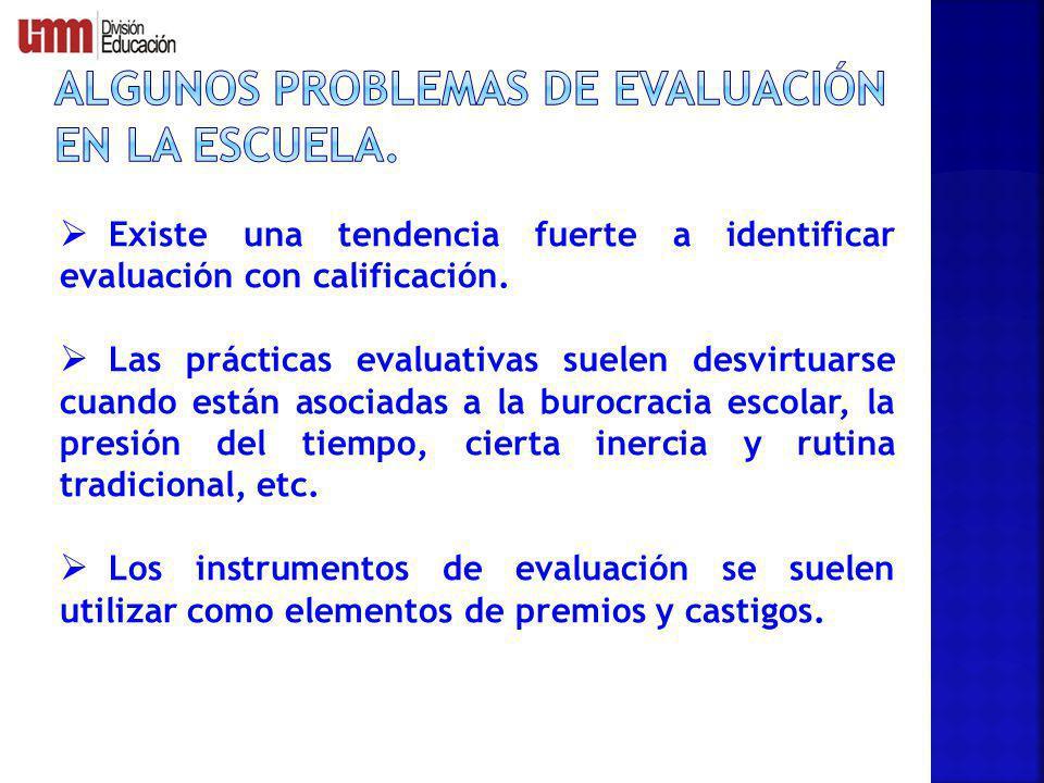 Existe una tendencia fuerte a identificar evaluación con calificación. Las prácticas evaluativas suelen desvirtuarse cuando están asociadas a la buroc