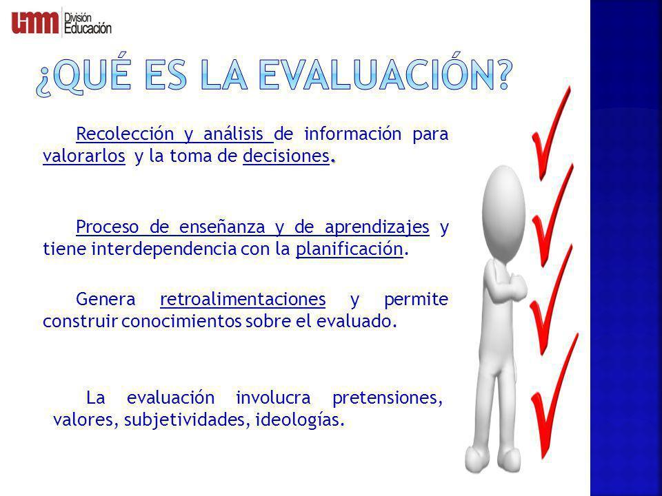 . Recolección y análisis de información para valorarlos y la toma de decisiones. Proceso de enseñanza y de aprendizajes y tiene interdependencia con l