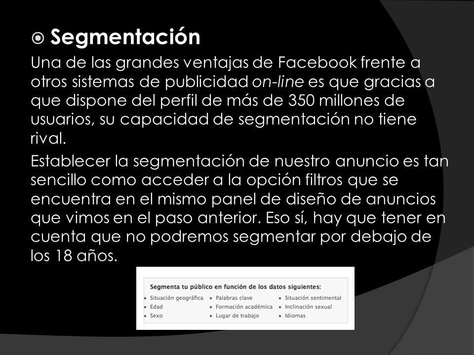Segmentación Una de las grandes ventajas de Facebook frente a otros sistemas de publicidad on-line es que gracias a que dispone del perfil de más de 3