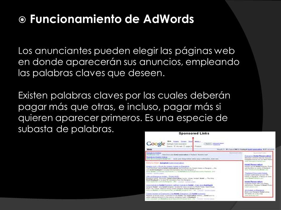 Funcionamiento de AdWords Los anunciantes pueden elegir las páginas web en donde aparecerán sus anuncios, empleando las palabras claves que deseen. Ex