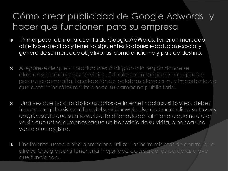 Cómo crear publicidad de Google Adwords y hacer que funcionen para su empresa Primer paso abrir una cuenta de Google AdWords. Tener un mercado objetiv