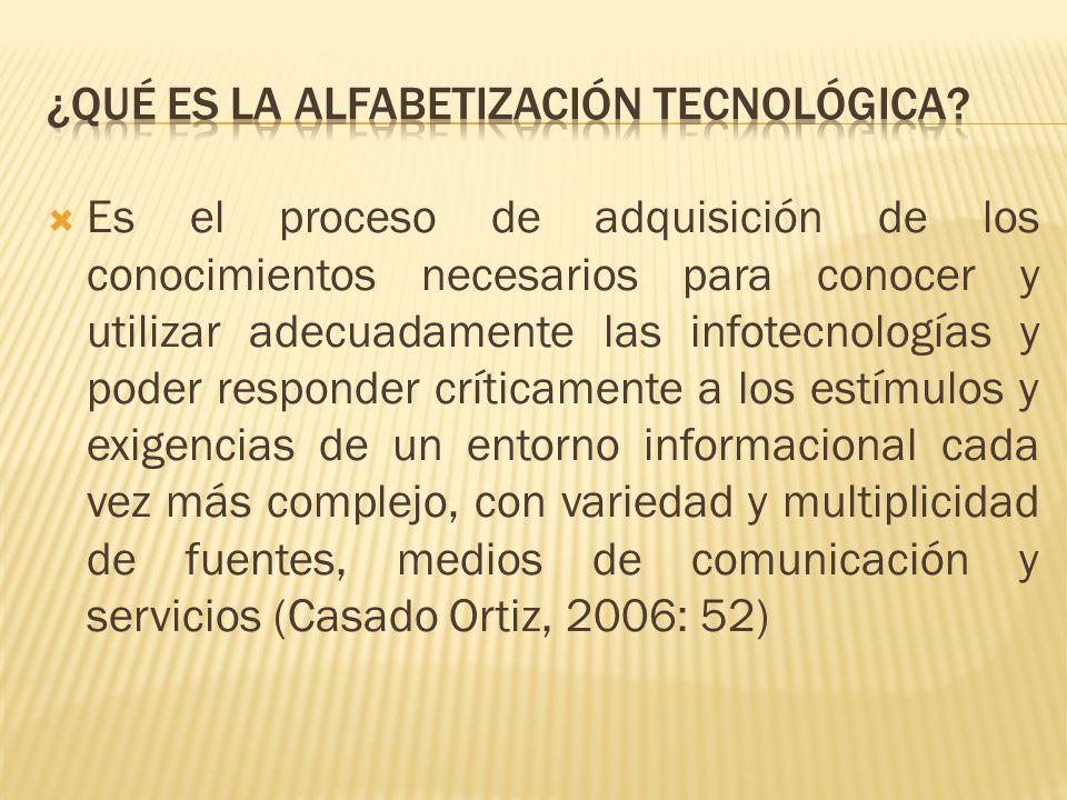 Es el proceso de adquisición de los conocimientos necesarios para conocer y utilizar adecuadamente las infotecnologías y poder responder críticamente a los estímulos y exigencias de un entorno informacional cada vez más complejo, con variedad y multiplicidad de fuentes, medios de comunicación y servicios (Casado Ortiz, 2006: 52)