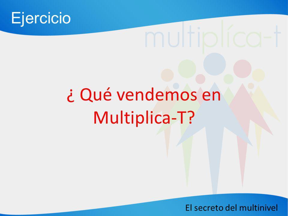 El secreto del multinivel ¿ Qué vendemos en Multiplica-T? Ejercicio