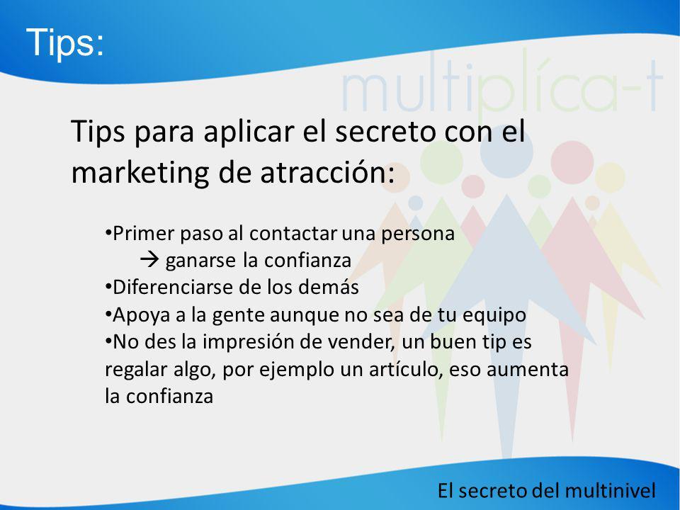 El secreto del multinivel Tips para aplicar el secreto con el marketing de atracción: Primer paso al contactar una persona ganarse la confianza Difere