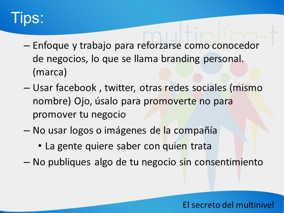 El secreto del multinivel – Enfoque y trabajo para reforzarse como conocedor de negocios, lo que se llama branding personal. (marca) – Usar facebook,