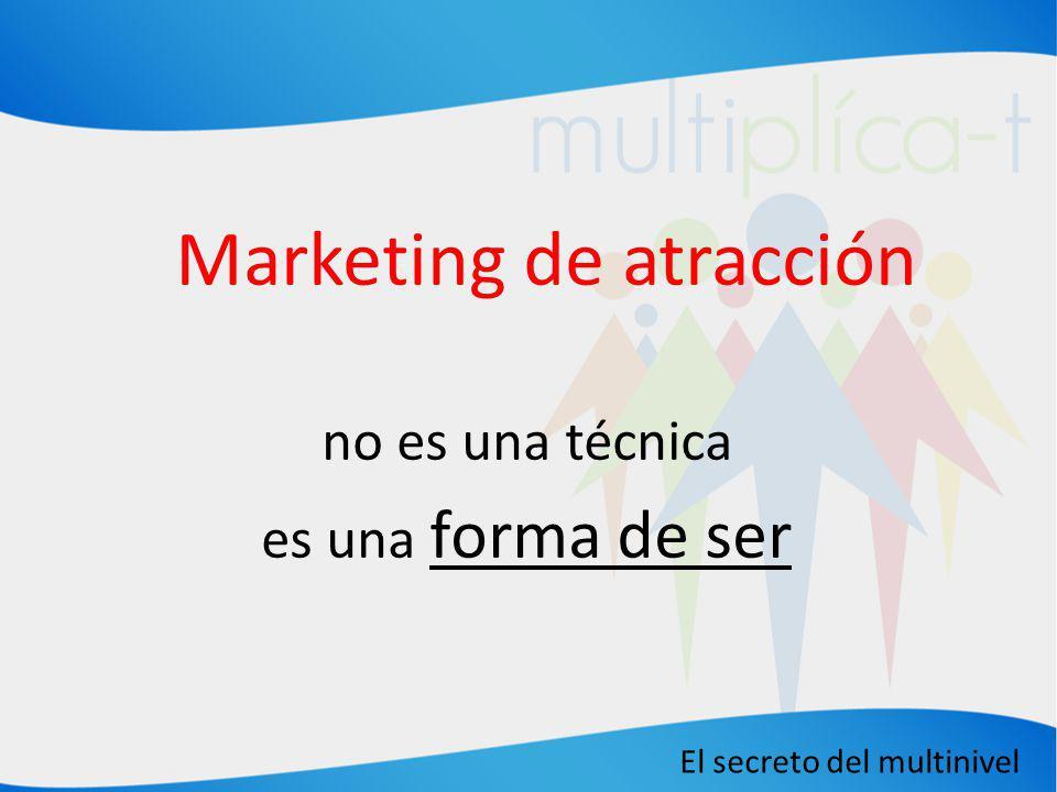 El secreto del multinivel Marketing de atracción no es una técnica es una forma de ser