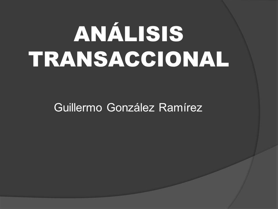 ANÁLISIS TRANSACCIONAL Guillermo González Ramírez