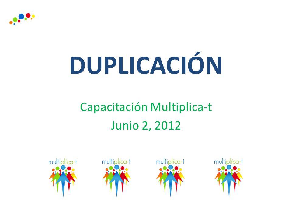 DUPLICACIÓN Capacitación Multiplica-t Junio 2, 2012
