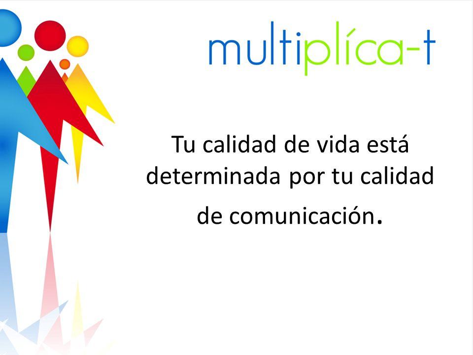 Tu calidad de vida está determinada por tu calidad de comunicación.