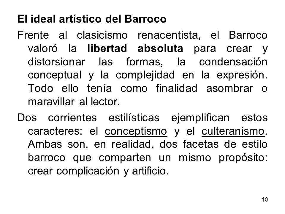 10 El ideal artístico del Barroco Frente al clasicismo renacentista, el Barroco valoró la libertad absoluta para crear y distorsionar las formas, la c
