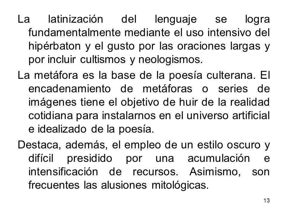 13 La latinización del lenguaje se logra fundamentalmente mediante el uso intensivo del hipérbaton y el gusto por las oraciones largas y por incluir c