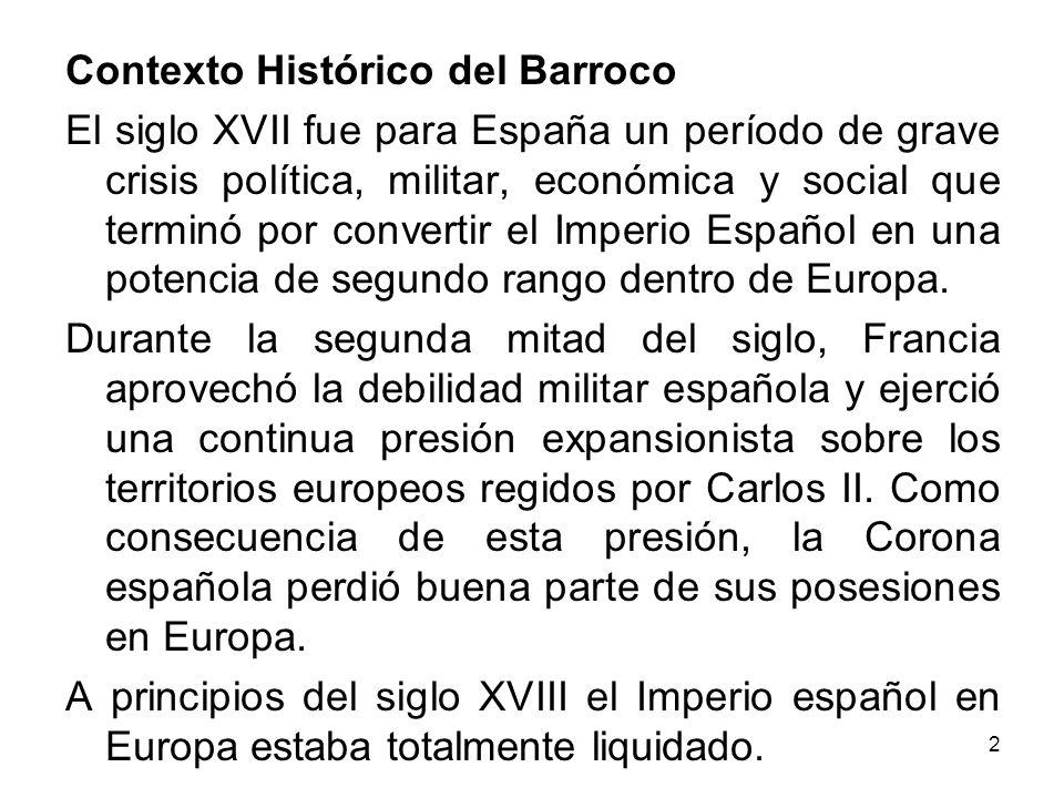 2 Contexto Histórico del Barroco El siglo XVII fue para España un período de grave crisis política, militar, económica y social que terminó por conver